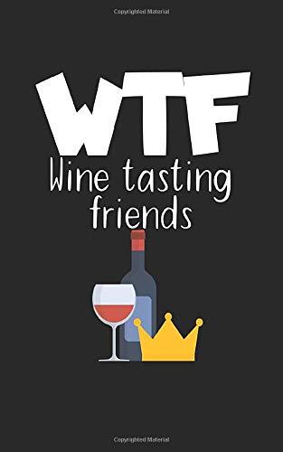 WTF Wine tasting friends: Notizbuch für Wein Liebhaber mit Zeilen. Für Notizen, Zeichnungen oder Geschenk zum Geburtstag. Geeignet für Rotwein und Weißwein.