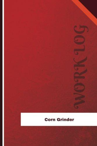 Corn Grinder Work Log: Work Journal, Work Diary, Log - 126 pages, 6 x 9 inches (Orange Logs/Work Log)
