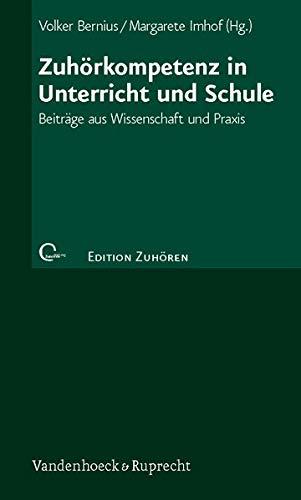 Zuhörkompetenz in Unterricht und Schule: Beiträge aus Wissenschaft und Praxis (Edition Zuhören, Band 8)