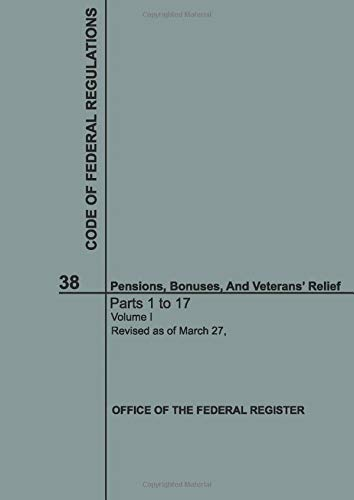 Compare Textbook Prices for Code of Federal Regulations Title 38 Volume I Pensions, Bonuses, And Veterans' Relief 2019  ISBN 9781094619446 by Government, The United States,Godsend, Daniel