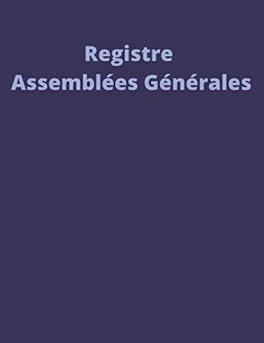 Registre Assemblées Générales: Livre d'assemblées Générales, Grand format A4