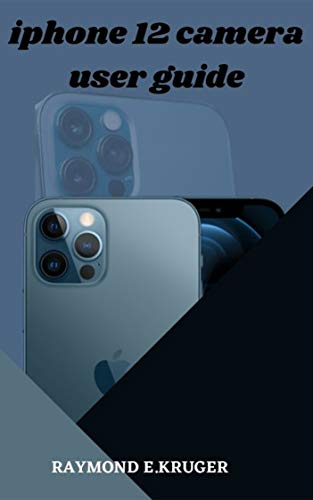 iphone 12 Camera User Guide: User Guide To Unlock Your iphone 12 camera To Its Full Potential For Pro And New Users With New Hidden Features To Master (English Edition)