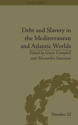 Debt and Slavery in the Mediterranean and Atlantic Worlds (Financial History, Band 22)