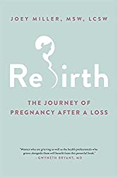 Rebirth: The Journey of Pregnancy After a Loss