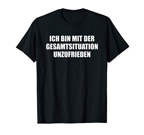 Ich bin mit der Gesamtsituation unzufrieden lustiger Spruch T-Shirt