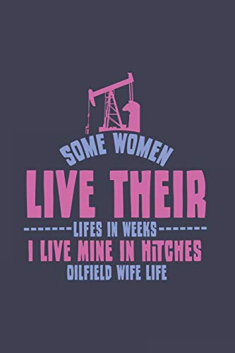 Some Women Live Their Lifes In Weeks I Live Mine In Hitches Oilfield Wife Life: Love 2020 Planner |