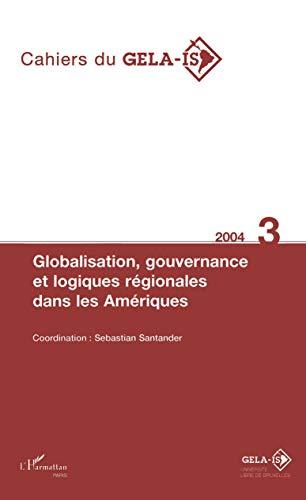 Globalisation, gouvernance et logiques régionales dans les Amériques (Cahiers du GELA-IS) (French Edition)