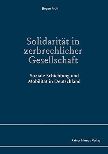 Solidarität in zerbrechlicher Gesellschaft: Soziale Schichtung und Mobilität in Deutschland