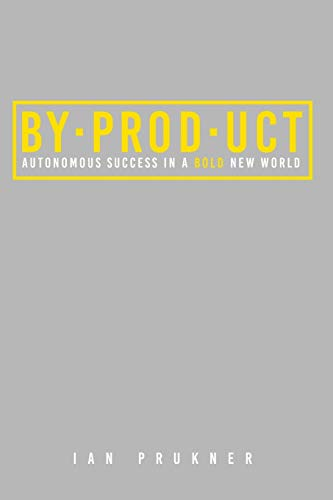 Compare Textbook Prices for BYPRODUCT: Autonomous success in a bold new world  ISBN 9781732719439 by Prukner, Ian