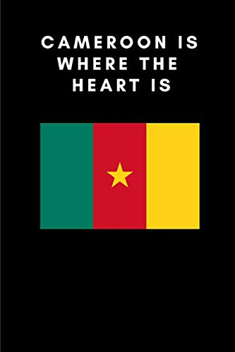 CAMEROON IS WHERE THE HEART IS: Country Flag A5 Notebook (6 x 9 in) to write in with 120 pages White Paper Journal / Planner / Notepad