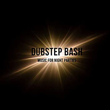 Dubstep Bash - Music For Night Parties