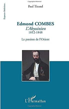 Edmond Combes lAbyssinien 1812 1848 la Passion de lOrient (French Edition)