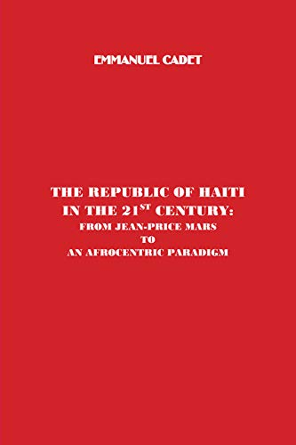 The Republic of Haiti in the 21st Century: From Jean-Price Mars to An Afrocentric Paradigm