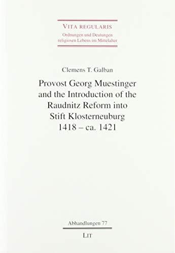 Provost Georg Muestinger and the Introduction of the Raudnitz Reform into Stift Klosterneuburg, 1418 - ca. 1421 (Vita Regularis - Ordnungen Und Deutungen)