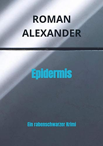 Epidermis: Ein rabenschwarzer Krimi