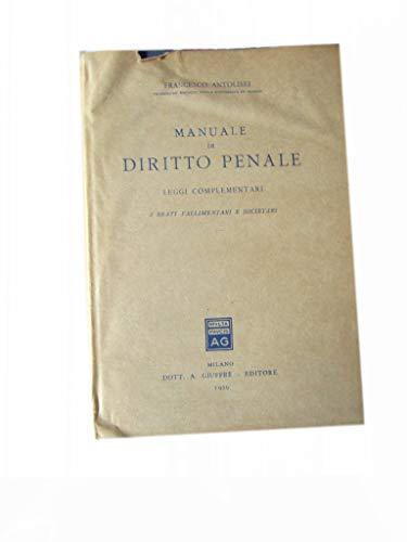MANUALE DI DIRITTO PENALE - LEGGI COMPLEMENTARI - I REATI FALLIMENTARI E SOCIETARI - FRANCESCO ANTOLISEI - GIUFFRE 1959