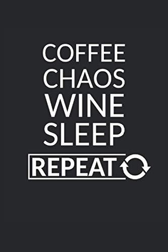 Coffee Chaos Wine Sleep Repeat Kaffe Wein Schlafen Alltag Stress: NOTIZBUCH - Lustiges Mutter Vater Wahnsinn Chaos Geschenk, Geschenkidee - A5 (6x9) - ... Planer, Geburtstag, Lustig, Feierabend