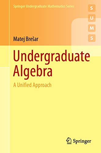 Undergraduate Algebra: A Unified Approach (Springer Undergraduate Mathematics Series) (English Edition)
