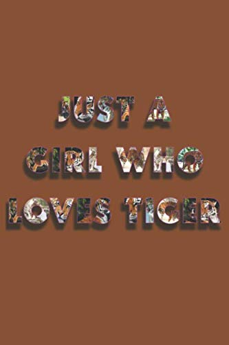 Just A Girl Who Loves Tiger: Blank Lined Girls Notebook, Perfect Birthday Gift for daughters, girls and women.. 120 Stylish Pages, 6 x 9 Inches