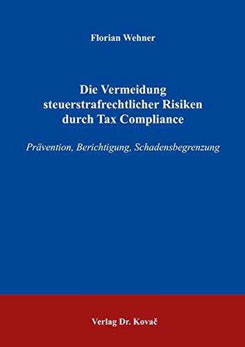 Die Vermeidung steuerstrafrechtlicher Risiken durch Tax Compliance: Prävention, Berichtigung, Schadensbegrenzung (Strafrecht in Forschung und Praxis)