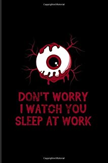 Don't Worry I Watch You Sleep At Work: Best Horror Quote And Saying 2020 Planner | Weekly & Monthly Pocket Calendar | 6x9 Softcover Organizer | For Horror Movie & Job Sarcasm Fans