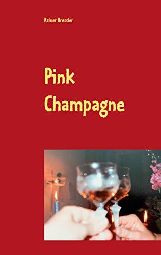 Pink Champagne: Eine romanesk prickelnde kurze Geschichte, die das Leben schreibt und der das Leben siebzehn Folgen beschert (German Edition)