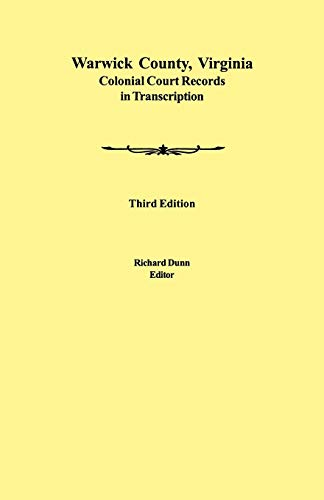 Compare Textbook Prices for Warwick County, Virginia Colonial Court Records in Transcription. Third Edition 3 Edition ISBN 9780806353814 by Dunn, Richard