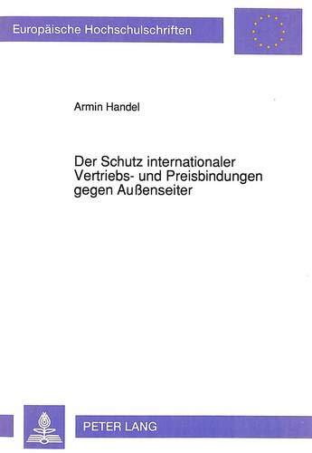 Der Schutz internationaler Vertriebs- und Preisbindungen gegen Außenseiter: Eine rechtsvergleichende Untersuchung (Europäische Hochschulschriften ... / Series 2: Law / Série 2: Droit, Band 1287)