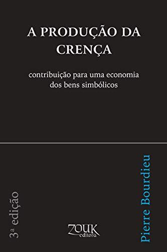 A produção da crença: Contribuição para uma economia dos bens simbólicos
