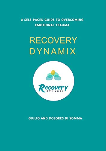 RECOVERY DYNAMIX: A self-paced guide to overcoming emotional trauma (English Edition)