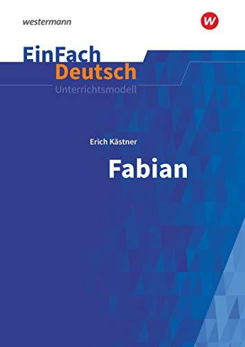 EinFach Deutsch Unterrichtsmodelle: Erich Kästner: Fabian: Die Geschichte eines Moralisten. Gymnasiale Oberstufe