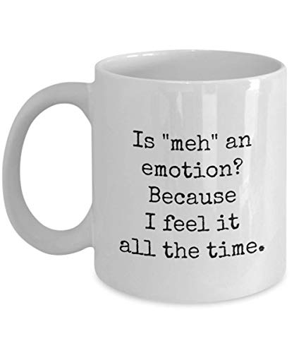 Mug humoristique avec inscription « is Meh an Emotion Because I Feel it All The time »