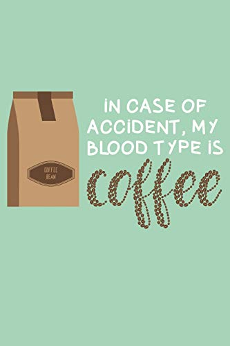 Coffee is my Blood Type: Journal for Coffee Table Enthausiasts and People that love drinking freshly brewed Coffee