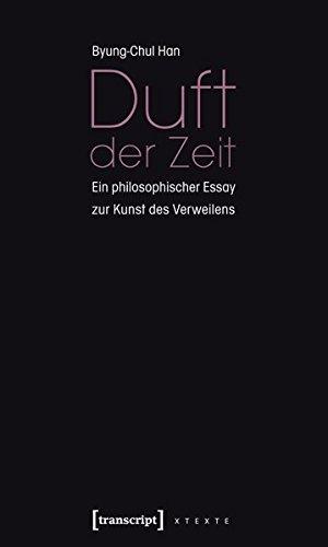 Duft der Zeit: Ein philosophischer Essay zur Kunst des Verweilens (X-Texte zu Kultur und Gesellschaft)