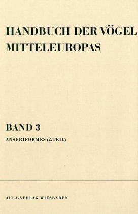 Handbuch der Vögel Mitteleuropas, 14 Bde. in Tl.-Bdn., Reg.-Bd. u. Kompendium, Bd.3, Anseriformes