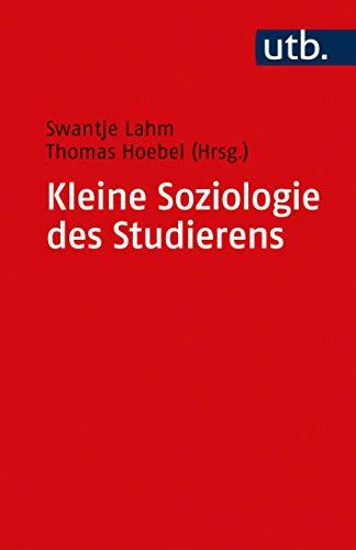 Kleine Soziologie des Studierens: Eine Navigationshilfe für sozialwissenschaftliche Fächer