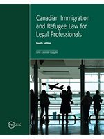 CANADIAN IMMIGRATION AND REFUGEE LAW FOR LEGAL PROFESSIONALS, 4TH EDITION