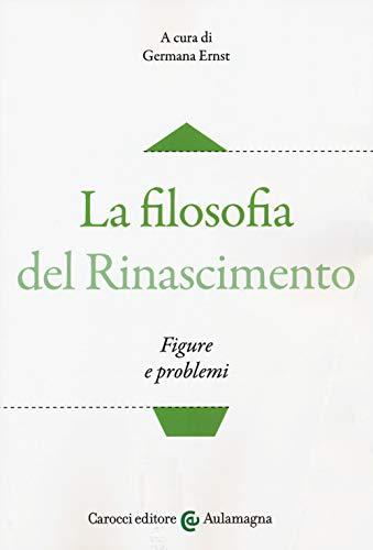 La filosofia del Rinascimento. Figure e problemi