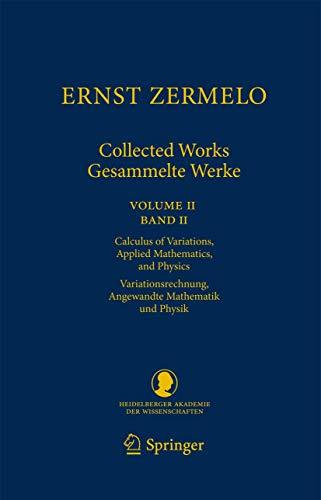 Ernst Zermelo - Collected Works/Gesammelte Werke II: Volume II/Band II - Calculus of Variations, Applied Mathematics, an