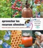 Aprovechar los recursos silvestres: bosque frutal, injertar, verduras silvestres, apicultura y cocina solar: 3 (Guías para la Fertilidad de la Tierra)