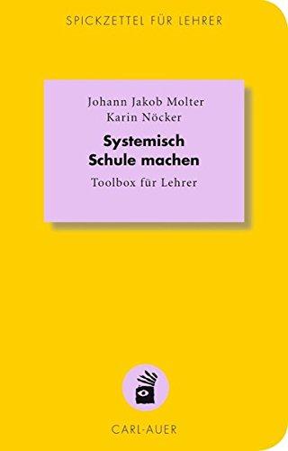 Systemisch Schule machen: Toolbox für Lehrer (Spickzettel für Lehrer / Systemisch Schule machen)
