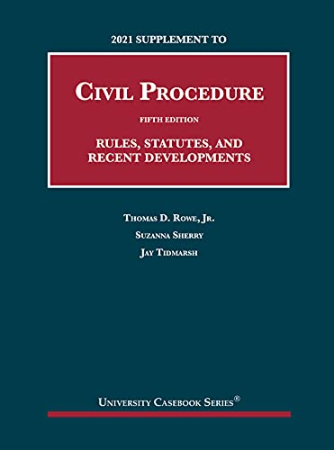 2021 Supplement to Civil Procedure, 5th, Rules, Statutes, and Recent Developments (University Casebo