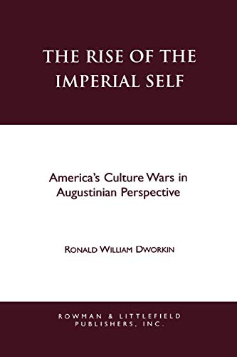 Download The Rise of the Imperial Self: America's Culture Wars in Augustinian Perspective 0847682196