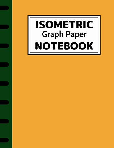 Isometric Graph Paper Notebook: Isometric Paper for 3D Designs, Architecture, Landscaping, Maths Geometry…, Grid Of Equilateral Triangles, 8.5'x11', 120 Pages Drawing Pad