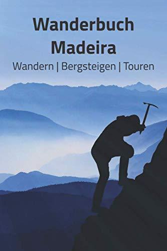 Wandertagebuch Madeira: A5 Wandern Logbuch | Wandertagebuch | 106 vorgedruckte Vorlagen für Wanderrouten | Logbuch für Camper, Wanderer oder ... Abenteurer mit diesem ultimativen Wanderbuch.