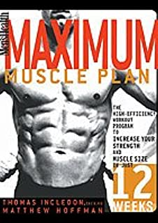 Men's Health: Maximum Muscle Plan - The High Efficiency Workout Program To Increase Your Strength and Muscle Size In Just 12 Weeks