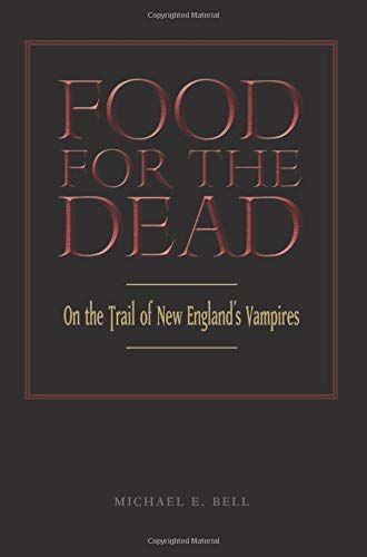 Food for the Dead: On the Trail of New England's Vampires