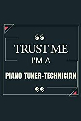 Trust Me I\'m A Piano Tuner Technician: Blank Lined Journal Notebook gift For Piano Tuner Technician