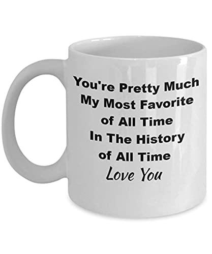Taza de café divertida Taza de té para hombres Mujeres Taza de café divertida Taza de té Eres mi favorito de todos los tiempos en la historia de todos los tiempos Te amo Genial 11oz para hombres mujer