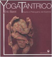 Yoga tantrico. Asana e pranayama del Kashmir (Yoga, zen, meditazione)